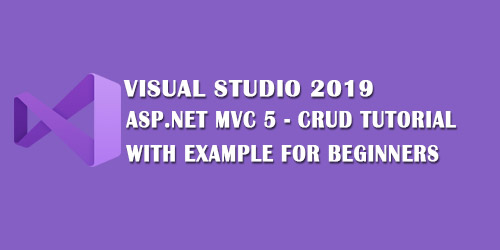 ASP.NET MVC 5 CRUD Tutorial With Example For Beginners