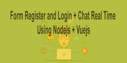 Video Create Form Register and Login + Chat Real Time Using Nodejs + Vuejs