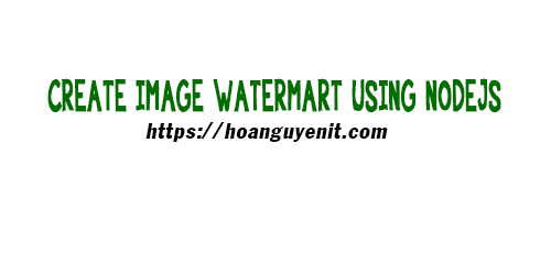 Create Image Watermark using Nodejs