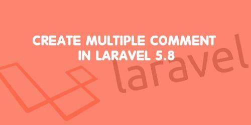 Create Multiple Comment in Laravel 5.8
