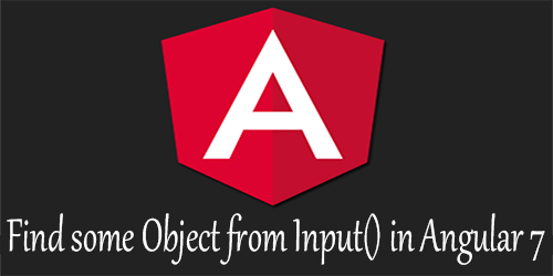 Find Some Object From Input() In Angular 7