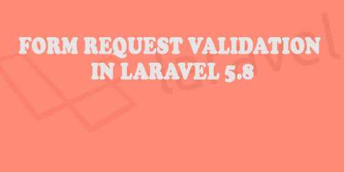 Form Request Validation in Laravel 5.8