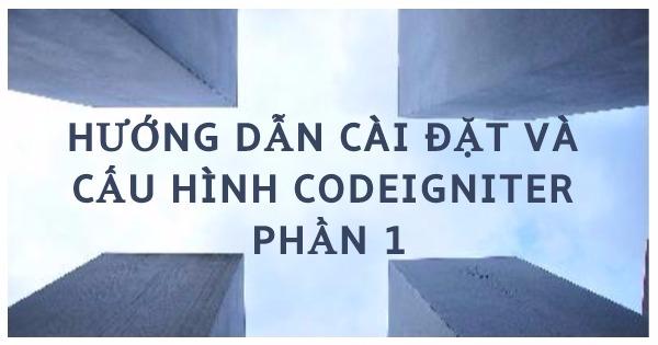 Hướng dẫn cài đặt và cấu hình CodeIgniter phần 1