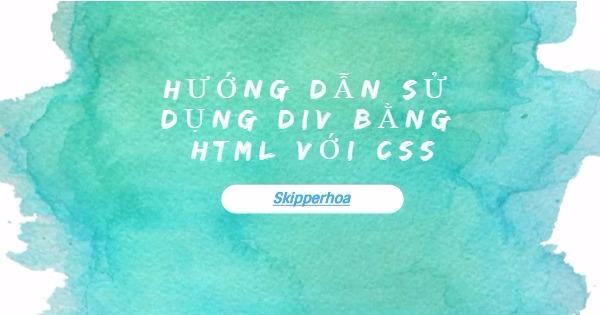 Hướng dẫn sử dụng Div bằng HTML với CSS
