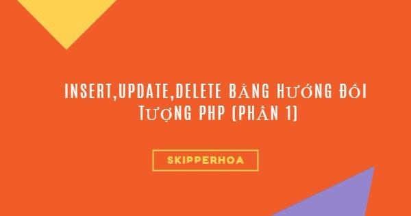 Insert,Update,Delete bằng hướng đối tượng php (phần 1)