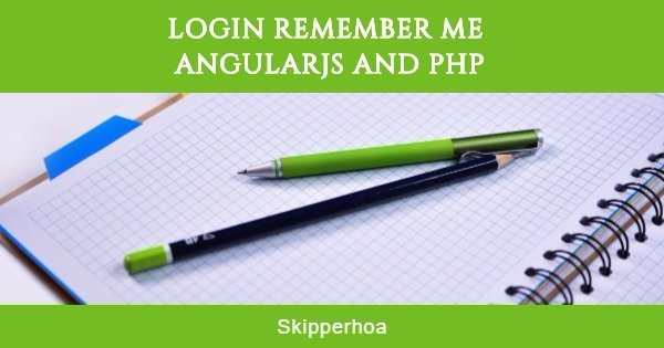 Login remember me Angularjs and Php