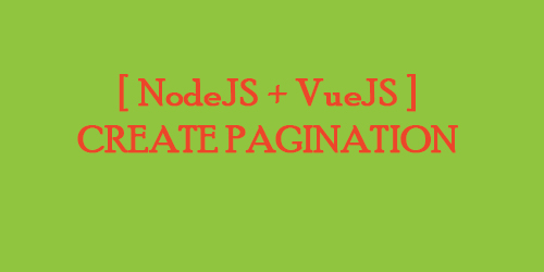 [NodeJS + VueJS] Create Pagination