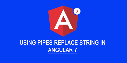 Using Pipes Replace String In Angular 7